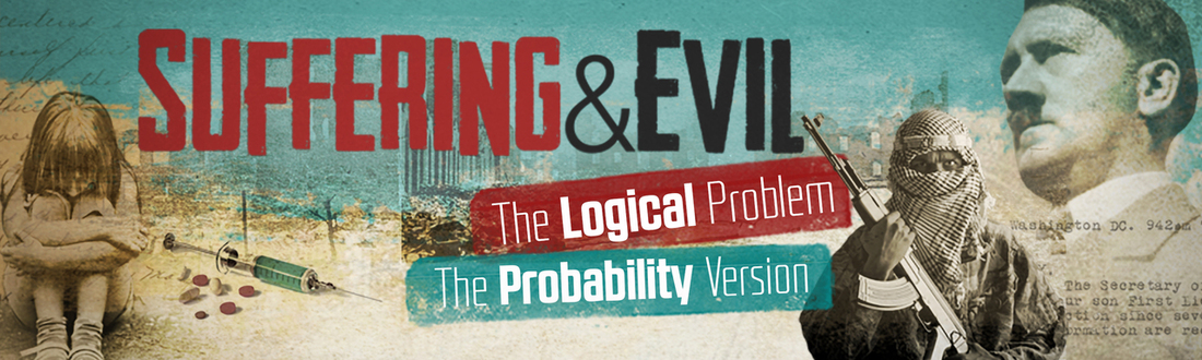 Suffering & Evil | The Logical Problem | The Probability Version