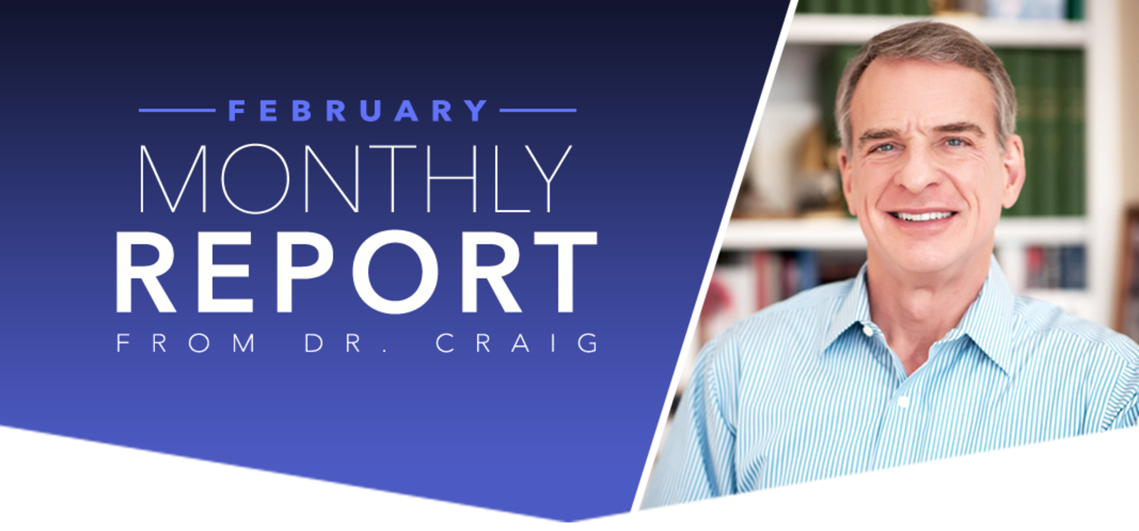FEBRUARY MONTHLY REPORT FROM DR. CRAIG
