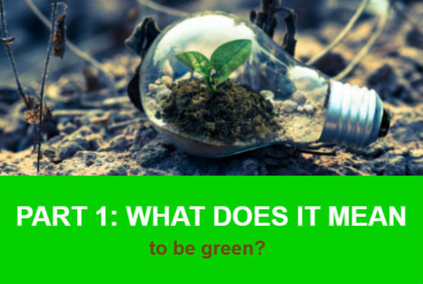 What does it mean to be green part 1