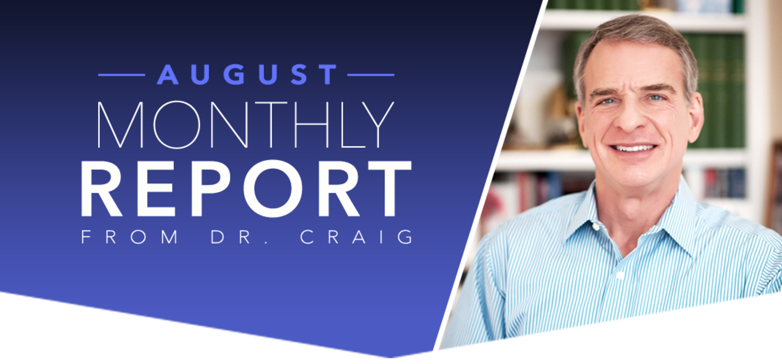 AUGUST MONTHLY REPORT FROM DR. CRAIG