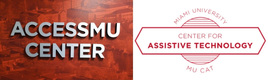 a banner of two logos; on the left side is 'AccessMu Center' on a red background. On the right side, a banner that says 'Miami University Center for Assistive Technology MU CAT'