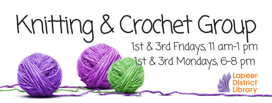Knitting and Crochet Group meets the 1st and 3rd Friday and 1st and 3rd Monday of the month