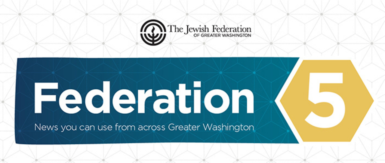 Federation 5: News you can use from across Greater Washington