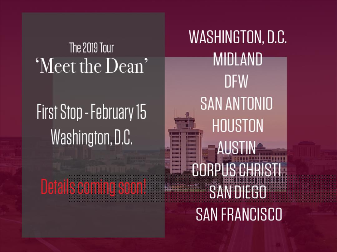 2019 Meet the Dean Tour begins Feb. 15 in Washington D.C. Other stops will include: Midland, DFW, San Antonio Houston, Austin, Corpus Christi, San Diego, and San Francisco