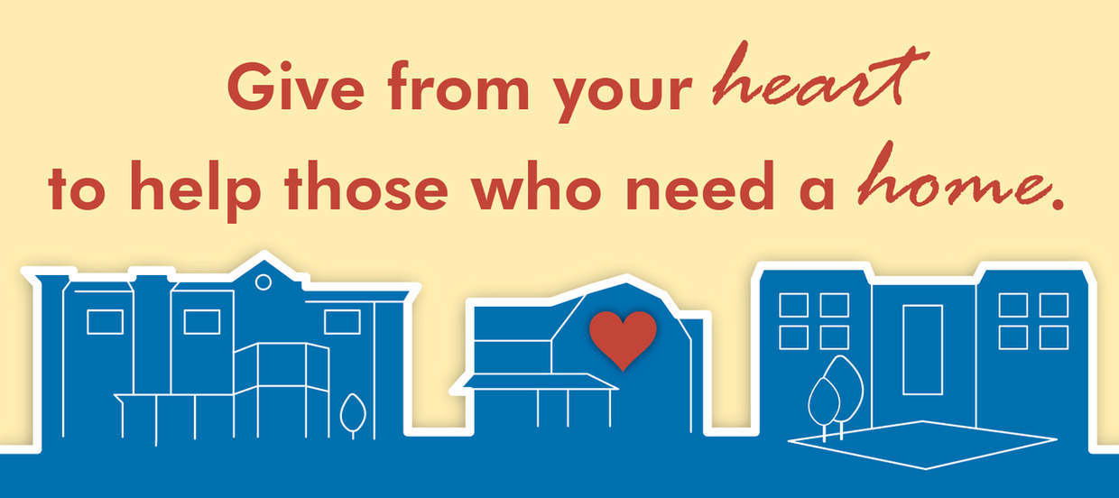 Give from you heart to help those who need a home