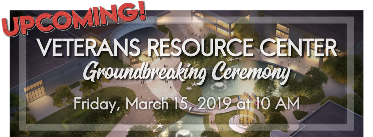 Veterans Resource Center Groundbreaking Ceremony Friday, March 15, 2019 at 10 a.m.