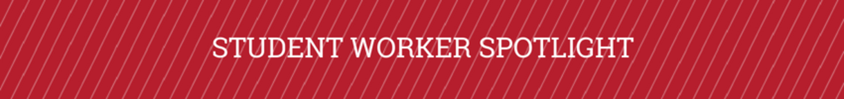 Student Worker Spotlight