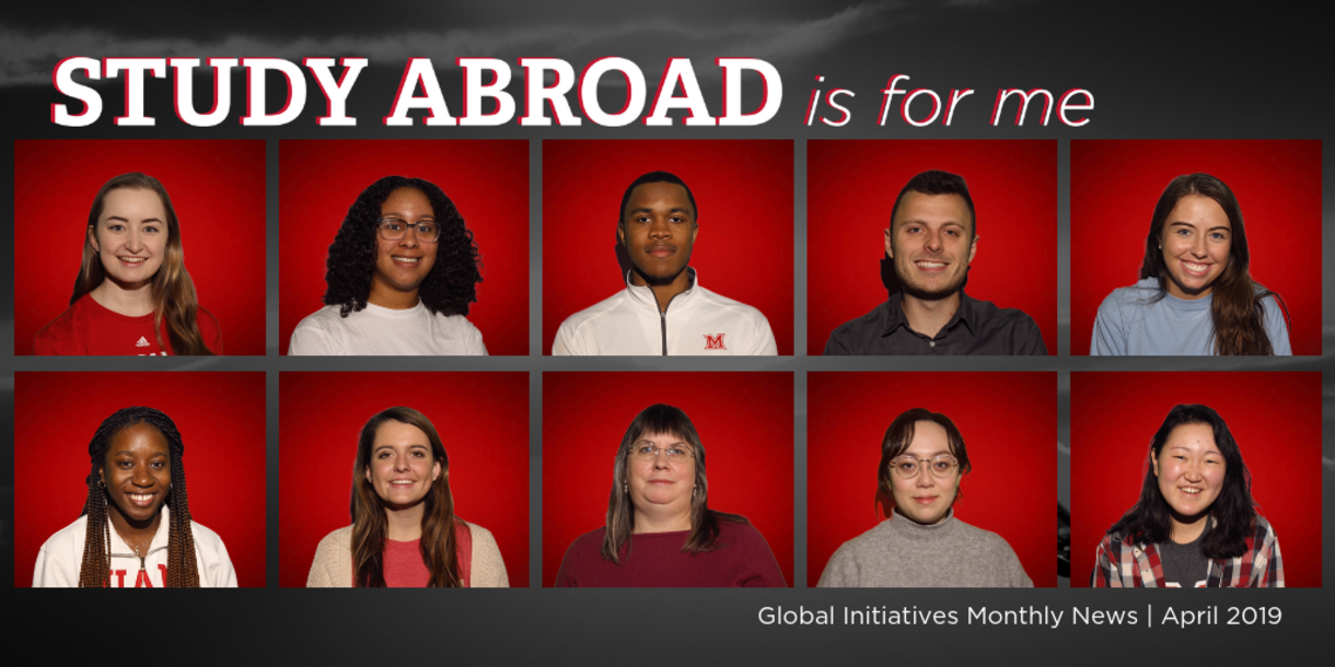 Study abroad is for me. Global initiatives monthyl news, April 2019. An image of 10 individual headshots arranged in two horizontal rows. Eash student sits in front of a deep red background