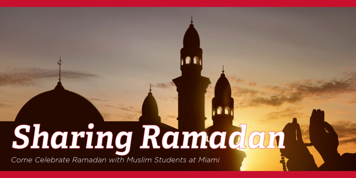 Sharing Ramadan, Come Celebrate Ramadan with Muslim Students at Miami, building with sun setting behind it and someone praying