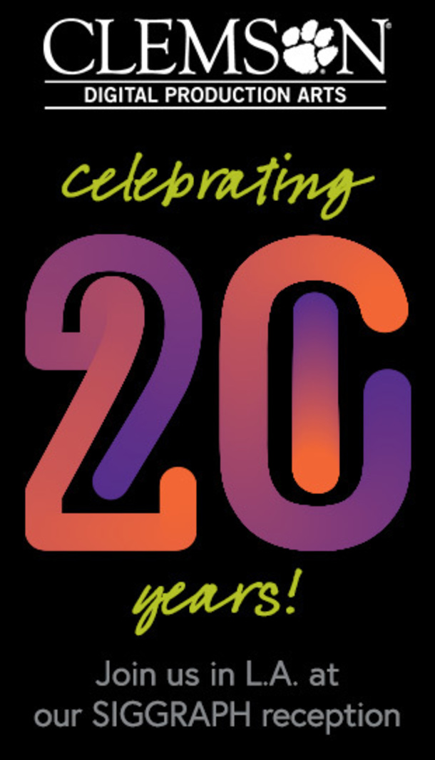 Clemson Digital Production Arts - Celebrating 20 years. Join us in LA at our SIGGRAPH reception.