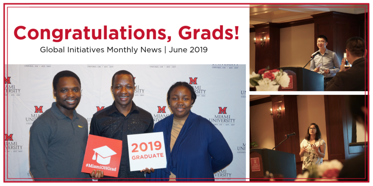 """Congratulations, Grads! Global Initiatives Monthly News   June 2019, Two international students speaking into the microphone. An image of three students standing and holding signs: one says """"2019 Graduate"""" and the other has a clipart of a graduation cap and says """"#MiamiOHGrad""""."""