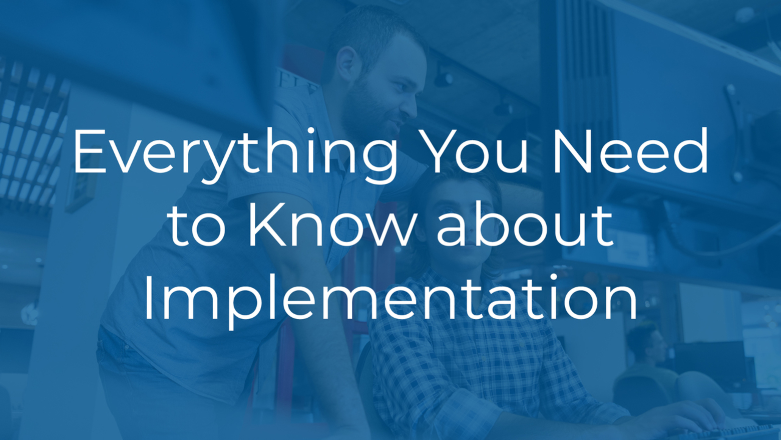 Everything You Need to Know about Implementation