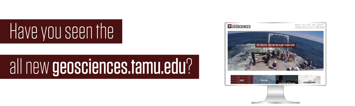 Promotional image, reads: Have you seen the all new geosciences.tamu.edu?