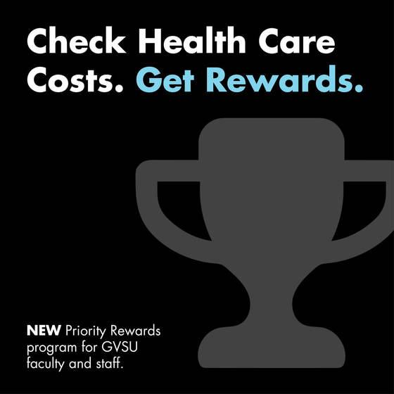 Check Health Care Costs. Get Rewards. New Priority Rewards program for GVSU Faculty and Staff
