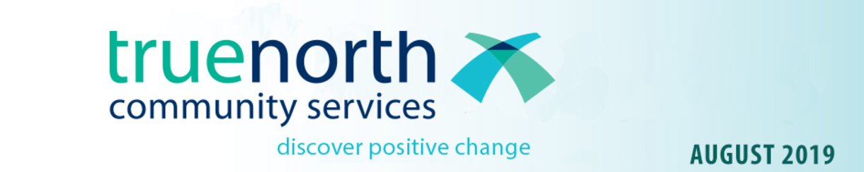TrueNorth Community Services: Discover positive change (August 2019)