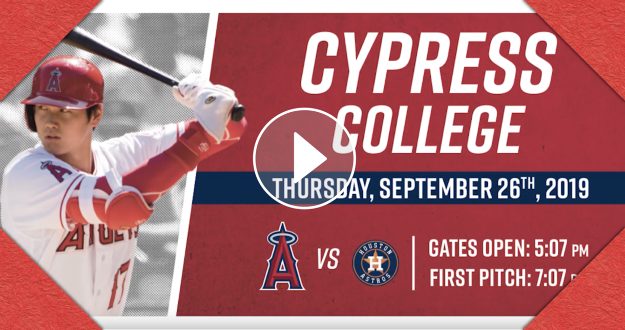 Cypress College Thursday, September 26, 2019 - Angels v. Astros Gates Open: 5:07 p.m., First Pitch: 7:07 p.m.