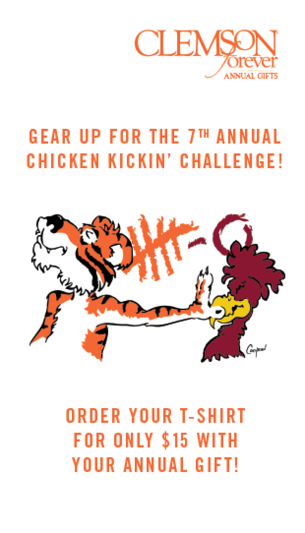 Clemson Forever Annual Gifts. Gear up for the 7th annual Chicken Kickin' Challenge! Order your shirt for only $15 with your annual gift.