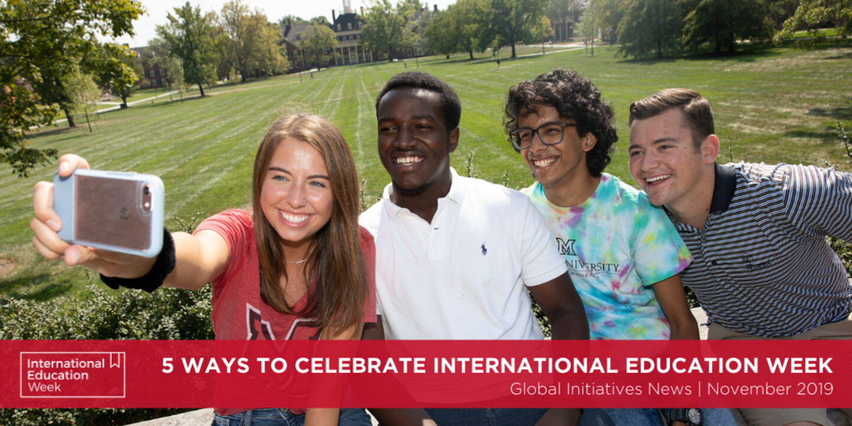 5 Ways to Celebrate International Education Week, Global Initiatives News | November 2019, four students taking a selfie in front of MacMillan Hall on Miami University's campus