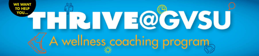Thrive @ GVSU A wellness coaching program