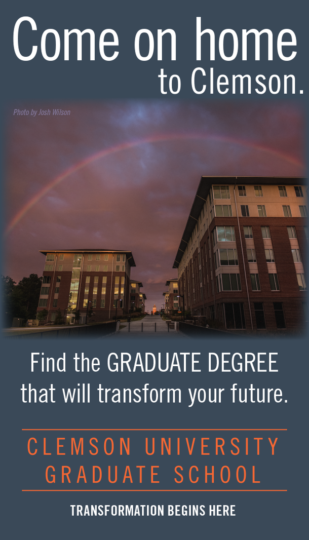Come on home to Clemson. Find the graduate degree that will transform your future. Clemson University Graduate School. Transformation begins here.