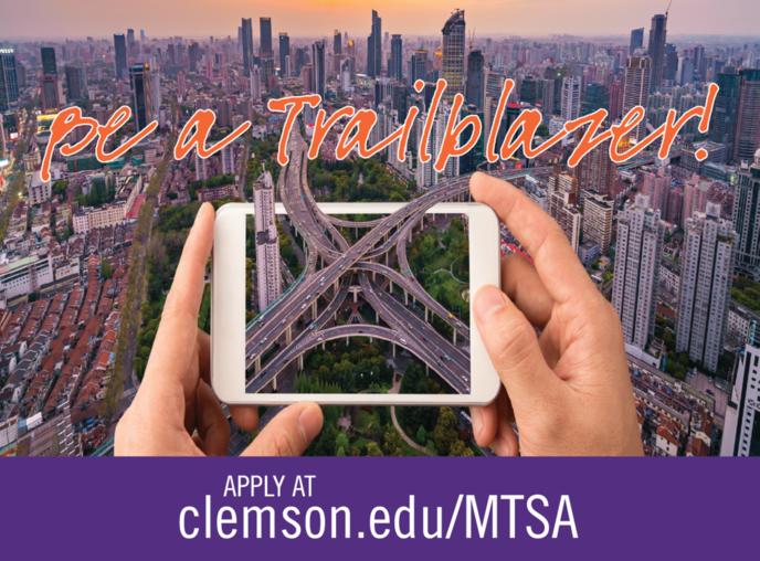 Be A Trailblazer! Apply at clemson.edu/MTSA