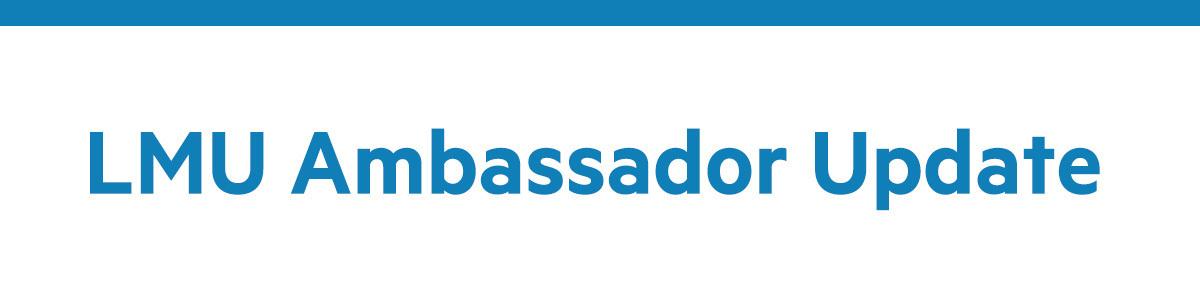 LMU Ambassador Update