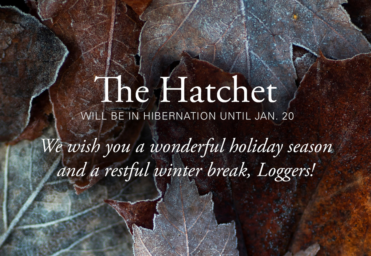 We wish you a wonderful holiday season and a restful winter break, Loggers!