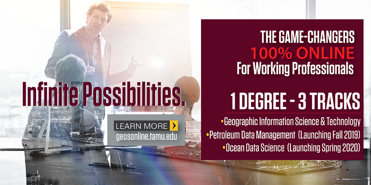 The game-changers for working professionals: 100% online degree tracks: GIST, Petroleum Data Management (launching Fall 2019), and Ocean Data Science (Launching Spring 2020).