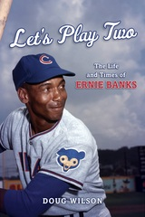 Let's Play: Two The Life and Times of Ernie Banks