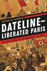 Dateline—Liberated Paris The Hotel Scribe and the Invasion of the Press