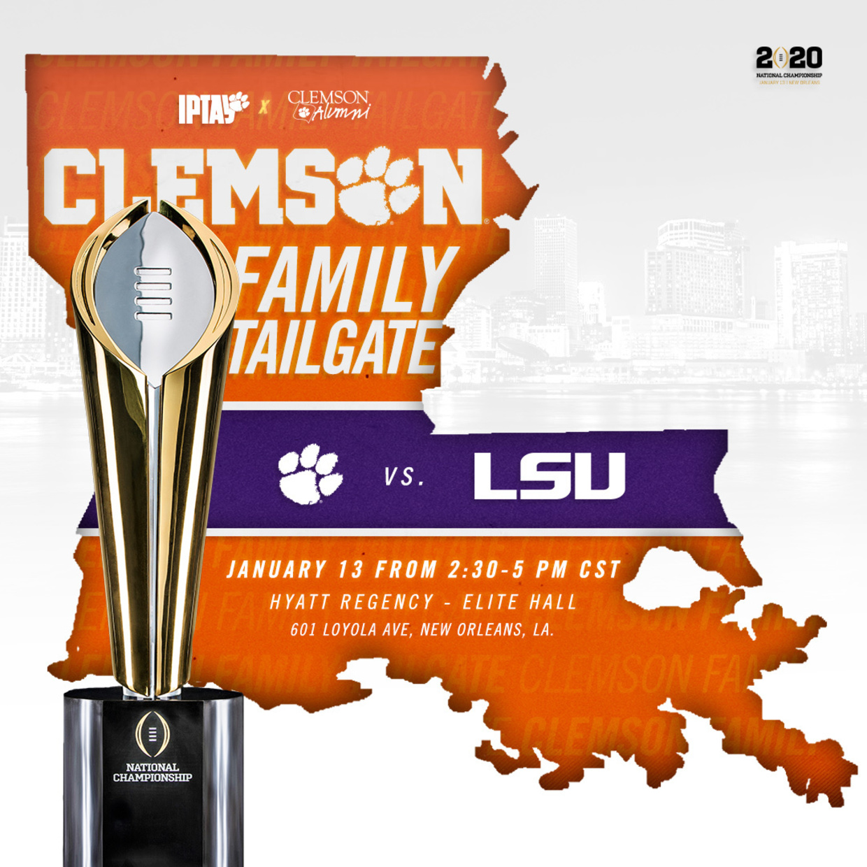 Clemson Family Tailgate - Clemson vs LSU. January 13, 2020 from 2:30pm-5:00pm CT. Hyatt Regency - Elite Hall. 601 Layola Ave, New Orleans, LA - presented by IPTAY and Clemson Alumni Association