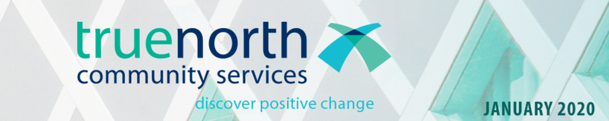 TrueNorth Community Services: Discover positive change (January 2020)