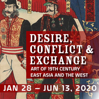 Exhibition Desire, Conflict & Exchange Art of 19th Century East Asia and the West open Jan 28-Jun 13, 2020