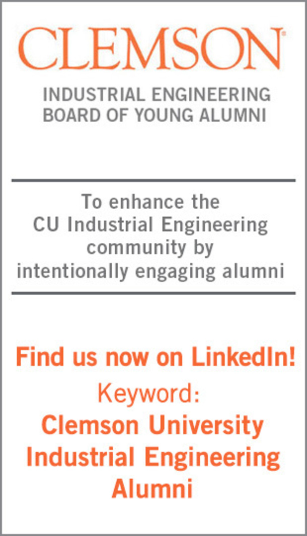 Clemson Industrial Engineering Board of Young Alumni. To enhance the CU Industrial Engineering community by intentionally engaging alumni. Find us now on LinkedIn! Keyword: Clemson University Industrial Engineering Alumni