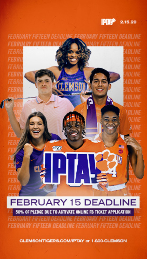 IPTAY. February 15 deadline. 50% of pledge due to activate online FB ticket application. ClemsonTiger.com/IPTAY or 1-800-CLEMSON
