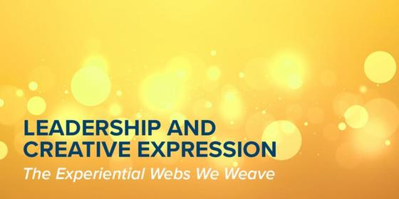 Leadership and Creative Expression : The Experiential Webs We Weave