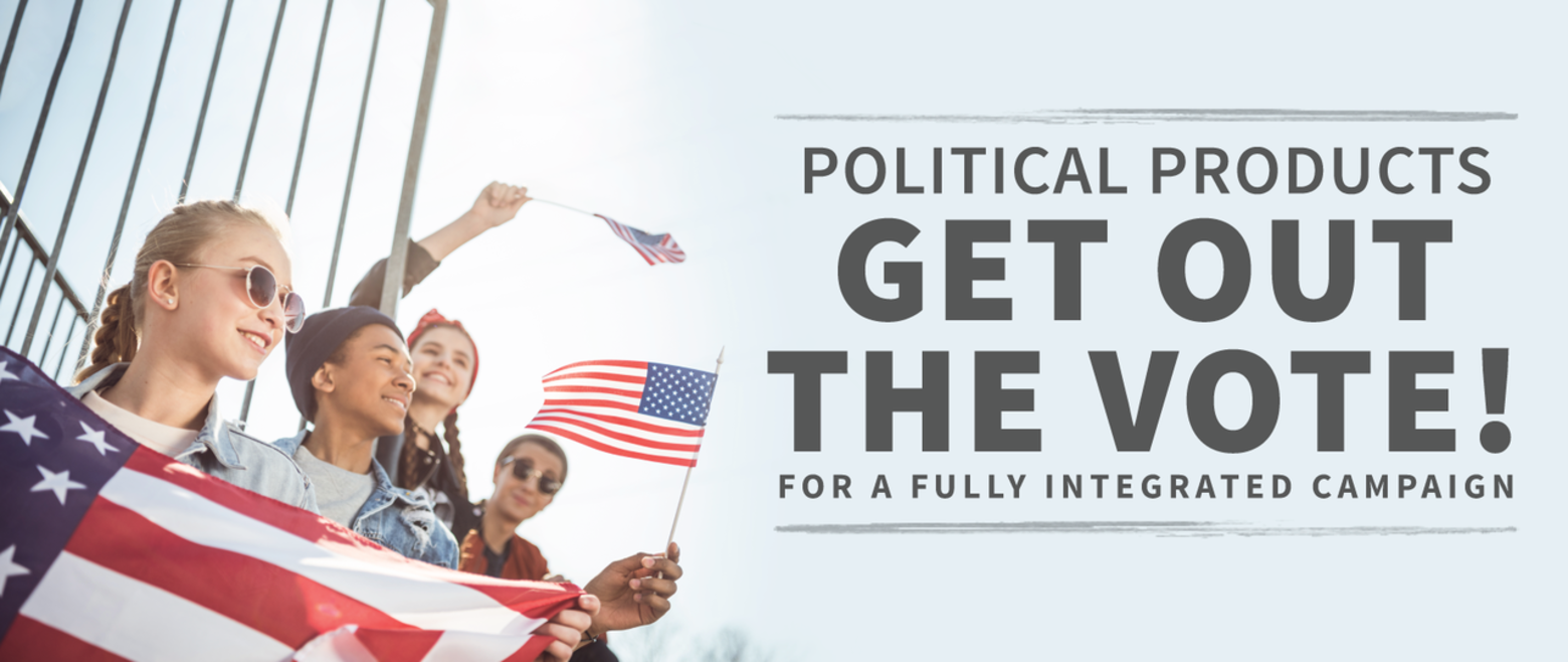 Political Products to Get out the Vote! Creating a Fully integrated Campaign.