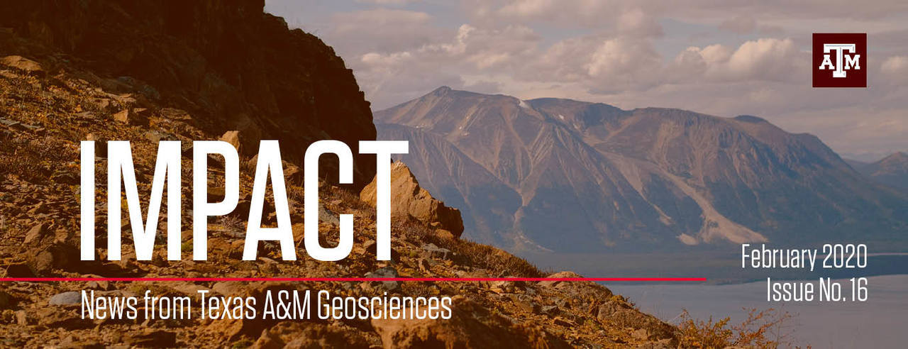 Masthead image for Impact newsletter: News from Texas A&M Geosciences. February 2020, Issue number 16.