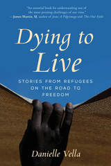 Dying to Live :Stories from Refugees on the Road to Freedom