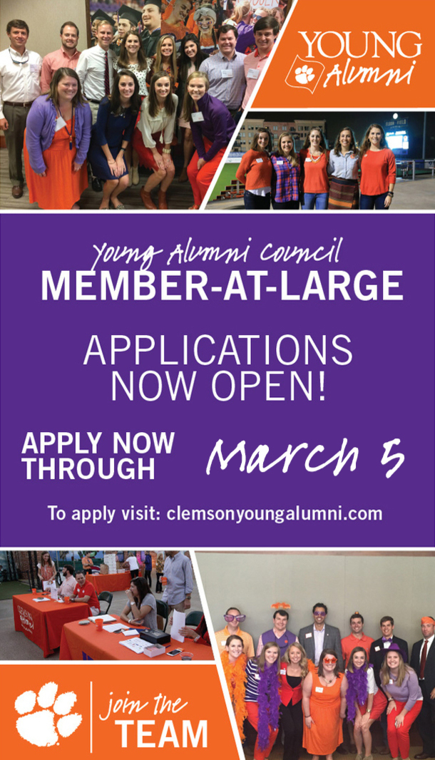 Young Alumni Council Member-At-Large, applications now open. Apply now through March 5th. to apply visit clemsonyoungalumni.com. Join the team.
