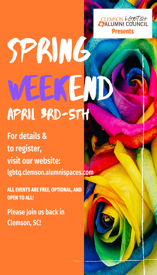 Clemson LGBTQ+ Alumni Council presents Spring Weekend April 3rd-5th. For details and to register, visit our website: lgbtq.clemson.alumnispaces.com. All events are free, optional, and open to all! Please join us back in Clemson, SC!