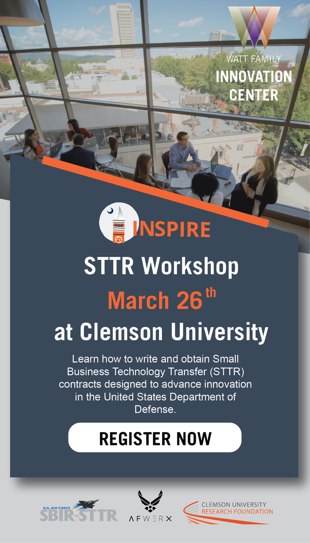 INSPIRE Workshop. March 26th at Clemson University. Learn how to write and obtain Small Business Transfer (STTR) contracts designed to advance innovation in the United States Department of Defense. Register Now.