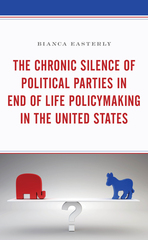 The Chronic Silence of Political Parties in End of Life Policymaking in the United States