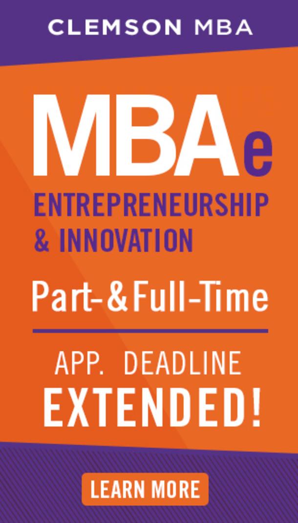 Clemson MBA. MBAe. Entrepreneurship and innovation. Part and full time. App. Deadlne Extended. Learn More.