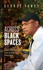 Across Black Spaces: Essays and Interviews from an American Philosopher