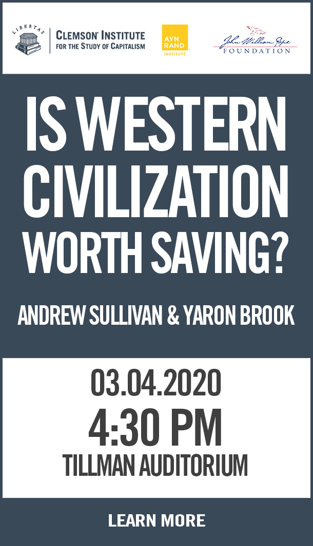 Clemson Institute for the Study of Capitalism. Is Western Civilization Worth Saving? Andrew Sullivan and Waron Brook. 03.03.20. 4:30 pm. Tillman Auditorium. Learn More.
