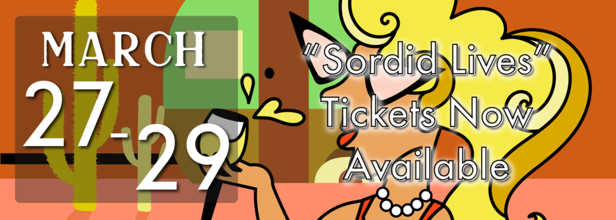 """March 27-29 """"Sordid Lives"""" Tickets Now Available"""