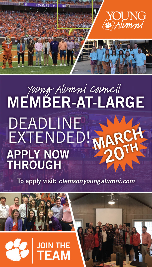 Young Alumni - Young Alumni Council Member-at-large Deadline Extended. Apply now through March 20th. To apply, visit clemsonyoungalumni.com. Join the team!