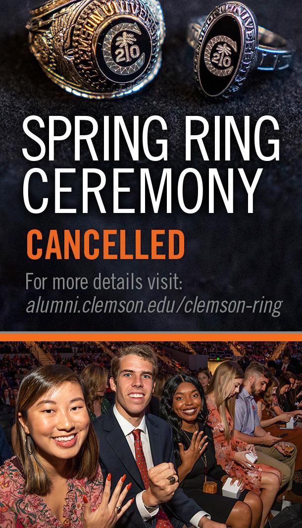 Spring Ring Ceremony Cancelled - For more details visit: alumni.clemson.edu/clemson-ring