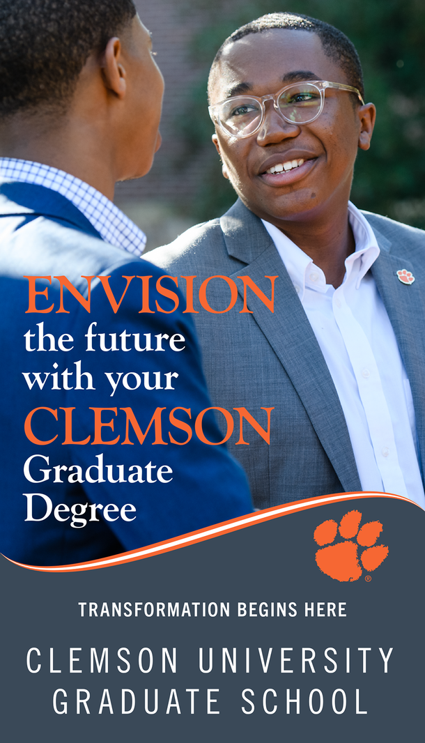 Envision the future with you Clemson graduate degree. Transformation begins here. Clemson University Graduate School.